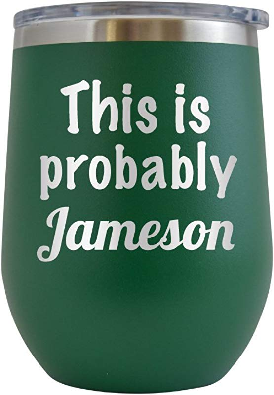 This Is Probably Jameson Engraved 12 Oz Stemless Wine Tumbler Cup Glass Etched Funny Gifts For Him Her Mom Dad Husband Wife Green 12 Oz