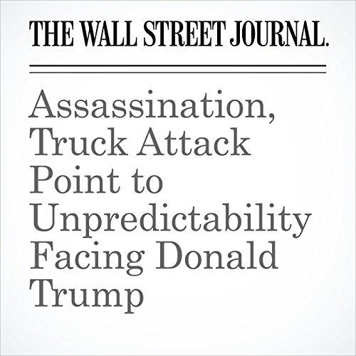 Assassination, Truck Attack Point to Unpredictability Facing Donald Trump cover art