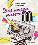 Das waren unsere 80er: Walkman, Dallas, Vokuhila. Bandsalat und Rudi Carrell. Eine nostalgische...