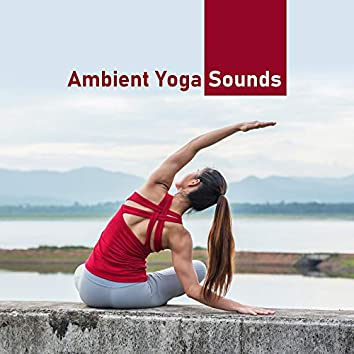 Ambient Yoga Sounds: Calm Background Music for Training and Yoga Exercises
