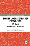 English Language Teacher Preparation in Asia: Policy, Research and Practice (Routledge Critical Studies in Asian Education) (English Edition)