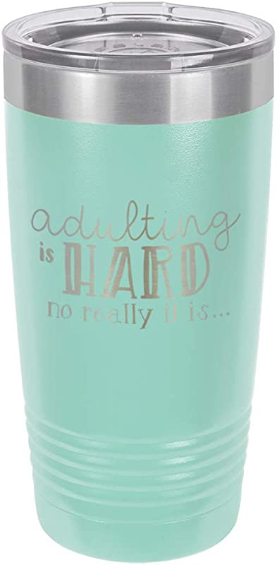 ADULTING IS HARD NO REALLY IT IS Teal 20 Oz Drink Tumbler With Straw Engraved Stainless Steel Travel Mug Funny Quote Gift Idea OnlyGifts Com