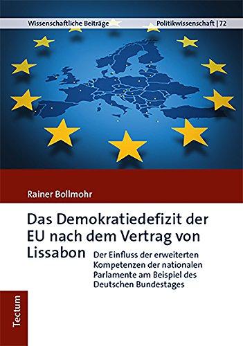 Das Demokratiedefizit der EU nach dem Vertrag von Lissabon: Der Einfluss der erweiterten Kompetenzen der nationalen Parlamente am Beispiel des Deutschen ... Beiträge aus dem Tectum-Verlag 72)