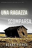 Una ragazza scomparsa (Un thriller mozzafiato con l'agente dell'FBI Ella Dark – Libro 5) (Italian Edition)