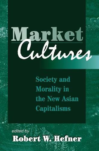Download Market Cultures: Society And Morality In The New Asian Capitalisms 0813333601