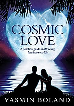 Cosmic Love: A practical guide to attracting love into your life by [Yasmin Boland]