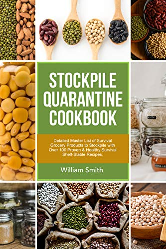 Stockpile Quarantine Cookbook: Detailed Master List of Survival Grocery Products to Stockpile with Over 100 Proven & Healthy Survival Shelf-Stable Recipes. by [William Smith]