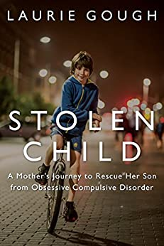 Stolen Child: A Mother's Journey to Rescue Her Son from Obsessive Compulsive Disorder by [Laurie Gough]