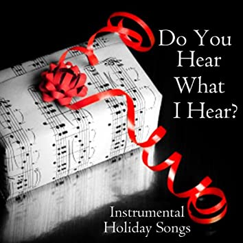Instrumental Holiday Songs - Do You Hear What I Hear