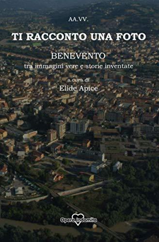 Ti racconto una foto: Benevento, tra foto vere e storie inventate