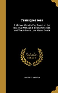 Transgressors: A Modern Morality Play Based on the Idea That Mariage Is a Holy Institution and That Criminal Love Means Death