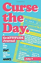 Curse the Day: A GrATTITUDE Journal to help you fight back against all the madness. Cuss up a storm with this hilariously fun, daily, guided, fill-in journal!