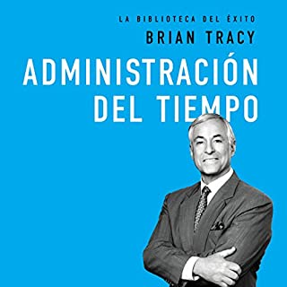 Administración del tiempo [Time Management]                   By:                                                                                                                                 Brian Tracy                               Narrated by:                                                                                                                                 Johnny Pena                      Length: 2 hrs and 43 mins     21 ratings     Overall 4.9