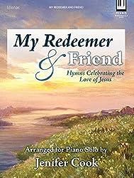 My Redeemer & Friend: Hymns Celebrating the Love of Jesus