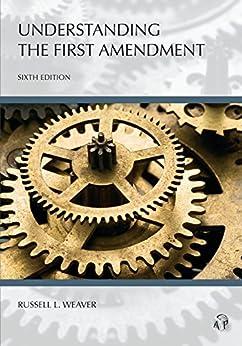 Understanding The First Amendment, Sixth Edition (Understanding Series) by [Russell L. Weaver]