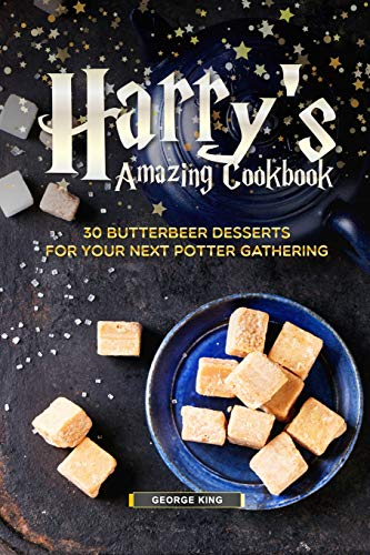 Harry's Amazing Cookbook: 30 Butterbeer Desserts for Your Next Potter Gathering