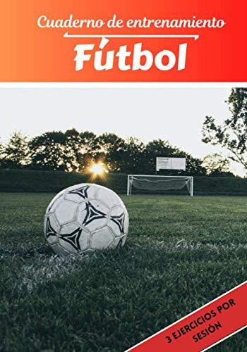 Cuaderno de entrenamiento Fútbol: Planificación y seguimiento de las sesiones deportivas | Objetivos de ejercicio y entrenamiento para progresar | Pasión deportiva: Fútbol | Idea de regalo |
