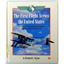The First Flight Across the United States: The Story of Calbraith Perry Rodgers and His Airplane, the Vin Fiz (First Book)