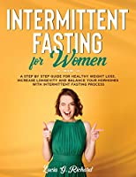 Intermittent Fasting for Women: A Step by Step Guide for Healthy Weight Loss, Increase Longevity and Balance Your Hormones with Intermittent Fasting Process