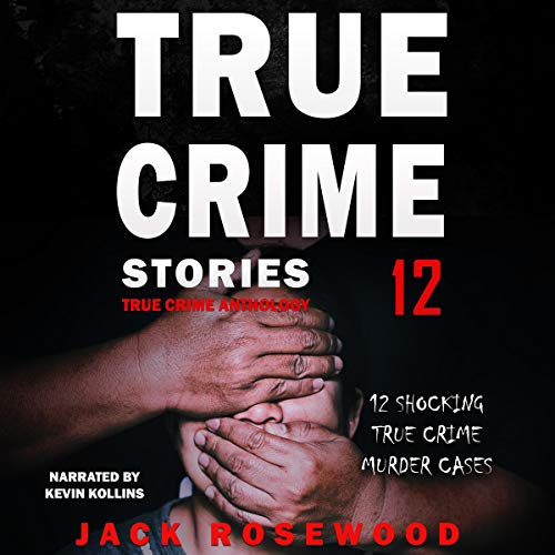 True Crime Stories Volume 12: 12 Shocking True Crime Murder Cases (True Crime Anthology) audiobook cover art