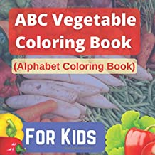 ABC Vegetable Coloring Book ( Alphabet Coloring Book ) For Kids: A Movement Book for Toddlers and Preschool Kids to Learn ...