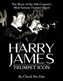 Harry James-Trumpet Icon: The Music of the 20th Century's Most Famous Trumpet Player (English Edition)