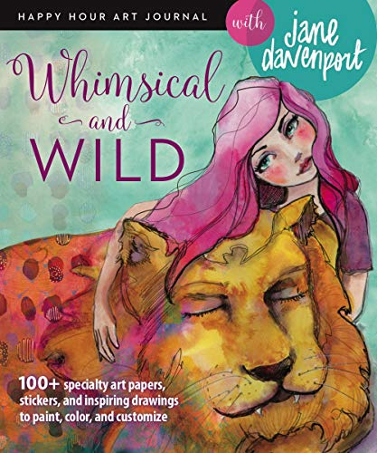 Whimsical and Wild (Happy Hour Art Journal)