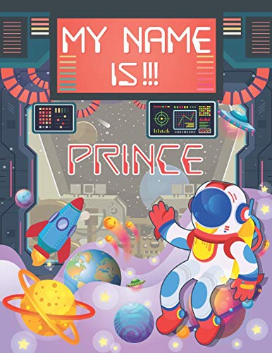 My Name is Prince: Personalized Primary Tracing Book / Learning How to Write Their Name / Practice Paper Designed for Kids in Preschool and Kindergarten