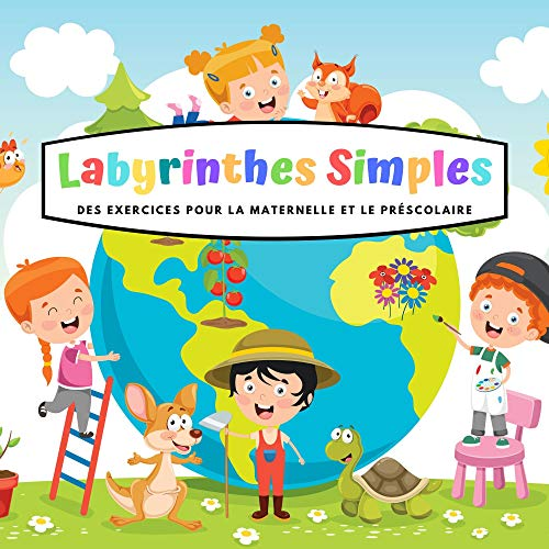 Labyrinthes Simples - Des Exercices Pour la Maternelle et le Préscolaire: Jouer & Apprendre, Jeu éducatif Pour les 3-6 Ans - Enigmes, Puzzles, Jeu Amusant (French Edition)