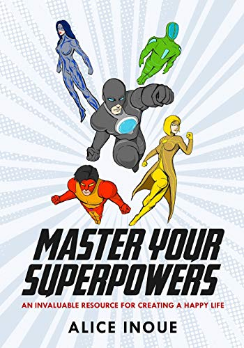 Master Your Superpowers: An invaluable resource for creating a happy life