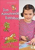 Das Ausschneide-Bastelbuch: Meine Ponys & Pferde. Tolle Figuren zum Basteln, ganz einfach und...