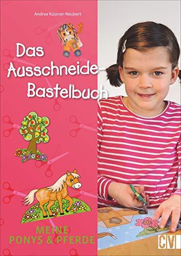 Das Ausschneide-Bastelbuch: Meine Ponys & Pferde. Tolle Figuren zum Basteln, ganz einfach und kinderleicht mit Stift, Schere und Klebstoff.