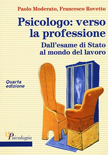 Psicologo: verso la professione. Dall'esame di Stato al mondo del lavoro