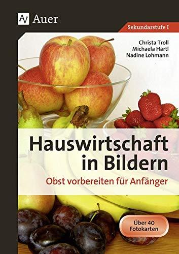 Hauswirtschaft in Bildern: Obst: Obst vorbereiten für Anfänger (5. bis 10. Klasse)