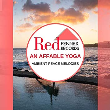 An Affable Yoga - Ambient Peace Melodies