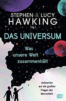 Das Universum – Was unsere Welt zusammenhält: Antworten auf die großen Fragen der Menschheit (German Edition) by [Lucy Hawking, Stephen Hawking, Stephan Matthiesen]