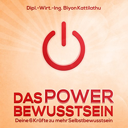 Das Power Bewusstsein     Deine sechs Kräfte zu mehr Selbstbewusstsein              Autor:                                                                                                                                 Biyon Kattilathu                               Sprecher:                                                                                                                                 Biyon Kattilathu                      Spieldauer: 1 Std. und 39 Min.     94 Bewertungen     Gesamt 4,0