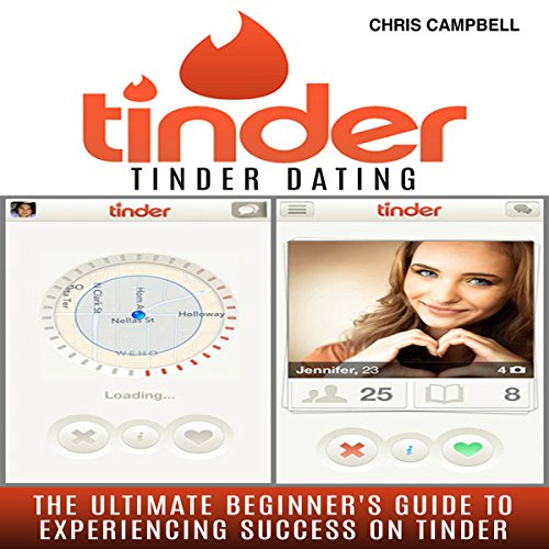 Tinder Dating: The Ultimate Beginner's Guide to Experiencing Success on Tinder! Titelbild