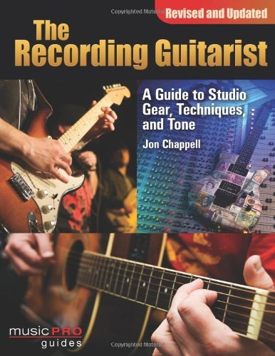 The Recording Guitarist: A Guide to Studio Gear, Techniques and Tone (Revised and Updated Edition) (Music Pro Guide Books & DVDs) (Music Pro Guides)