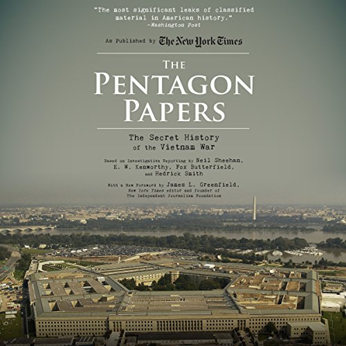 The Pentagon Papers     The Secret History of the Vietnam War              By:                                                                                                                                 Neil Sheehan,                                                                                        E. W. Kenworthy,                                                                                        Fox Butterfield,                   and others                          Narrated by:                                                                                                                                 James Anderson Foster                      Length: 37 hrs     60 ratings     Overall 4.1