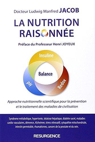 La nutrition raisonnee - approche nutritionnelle scientifique pour la prevention et le traitement de (Résurgence)