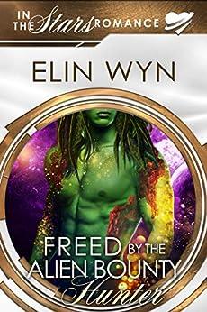 Freed by the Alien Bounty Hunter: An Alien Mate Romance (Mtoain Bounty Hunters Book 3) by [Elin Wyn]