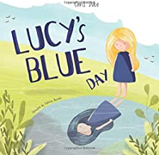 Lucy's Blue Day: Children's Mental Health Book