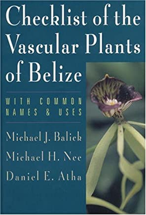 Checklist of the Vascular Plants of Belize: With Common Names and Uses (Memoirs of the New York Botanical Garden Vol. 85) by Michael J. Balick (2000-12-29)