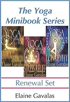 The Yoga Minibook Series Renewal Set: The Yoga Minibook for Stress Relief, The Yoga Minibook for Energy and Strength, The Yoga Minibook for Longevity and Video Tutorials by [Elaine Gavalas]