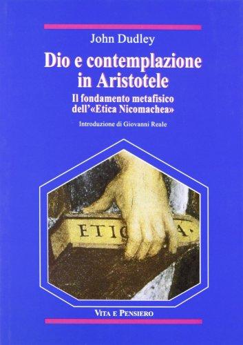 Dio e contemplazione in Aristotele. Il fondamento metafisico dell'«Etica nicomachea»