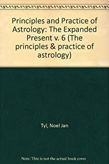 Expanded Present: Radix Methods and Secondary Progressions (The Principles and Practice of Astrology, V. 6)