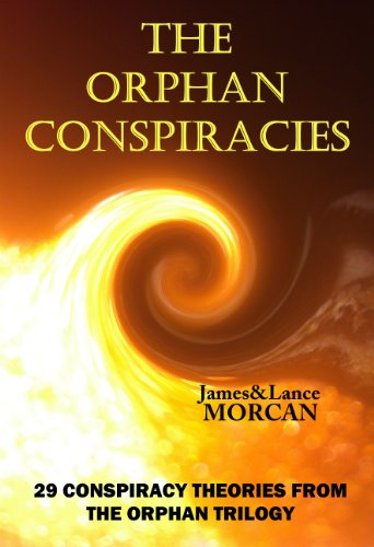 The Orphan Conspiracies: 29 Conspiracy Theories from The Orphan Trilogy by [James Morcan, Lance Morcan, Takaaki Musha, Professor Richard B. Spence]