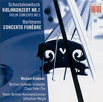 SHOSTAKOVICH, D.: Violin Concerto No. 1 / HARTMANN, K.A.: Concerto funebre (Erxleben, Berlin Symphony, Flor, New Berlin Chamber Orchestra, Weigle)