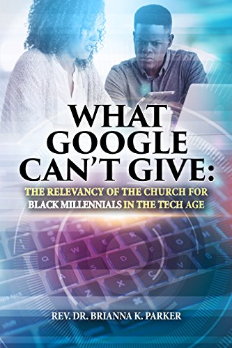 What Google Can't Give: The Relevancy of the Church for Black Millennials in the Tech Age - Kindle edition by Parker, Brianna. Religion & Spirituality Kindle eBooks @ Amazon.com.